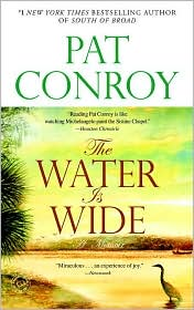 the water is wide pat conroy What distinguishes this account from all those others dealing with a year of teaching deprived youngsters is the high spirits, humor, and rawboned sincerity of the.