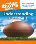 Complete Idiot's Guide to Understanding Football