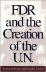 FDR and the Creation of the U. N.